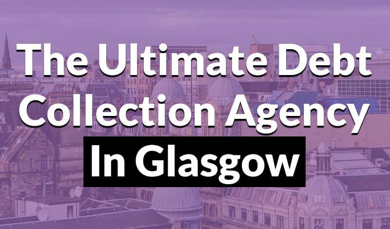 The Ultimate Debt Collection Agency in Glasgow